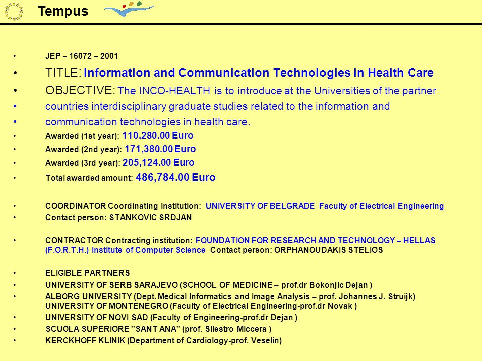 JEP – 16072 – 2001 TITLE : Information and Communication Technologies in Health Care OBJECTIVE: The INCO-HEALTH is to introduce at the Universities of