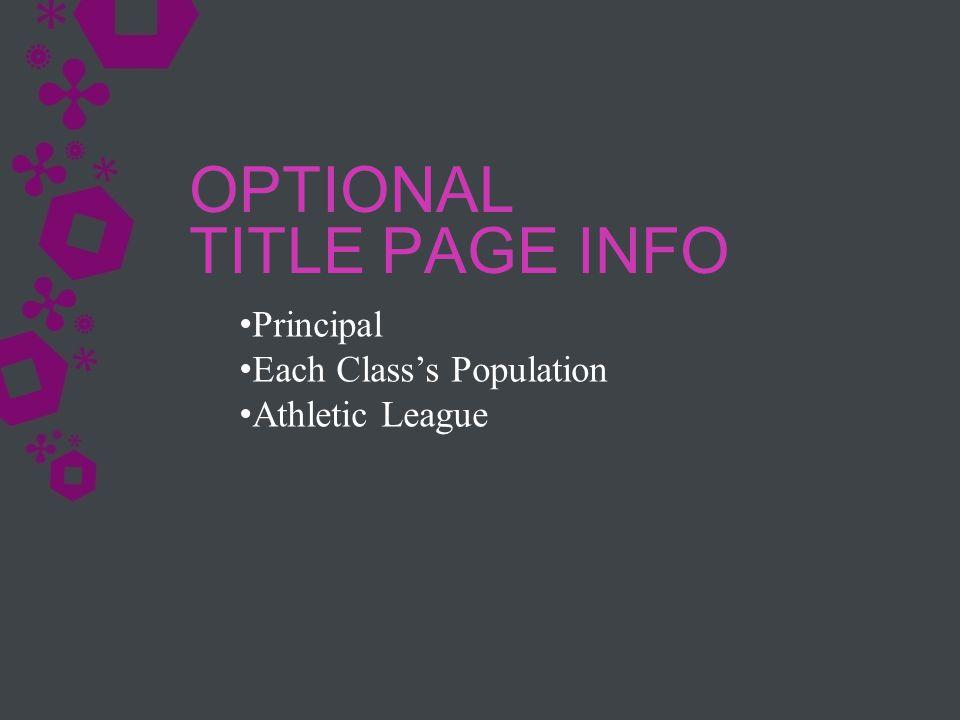 OPTIONAL TITLE PAGE INFO Principal Each Class's Population Athletic League