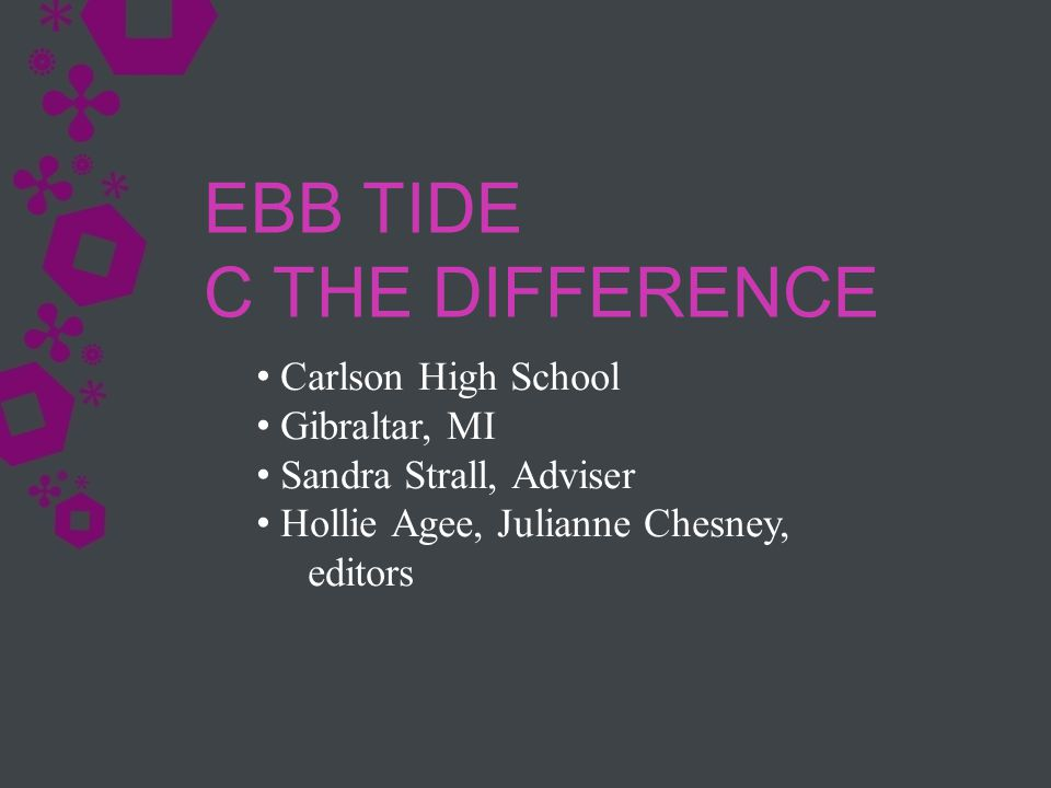 Carlson High School Gibraltar, MI Sandra Strall, Adviser Hollie Agee, Julianne Chesney, editors EBB TIDE C THE DIFFERENCE