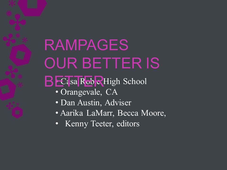 Casa Roble High School Orangevale, CA Dan Austin, Adviser Aarika LaMarr, Becca Moore, Kenny Teeter, editors RAMPAGES OUR BETTER IS BETTER