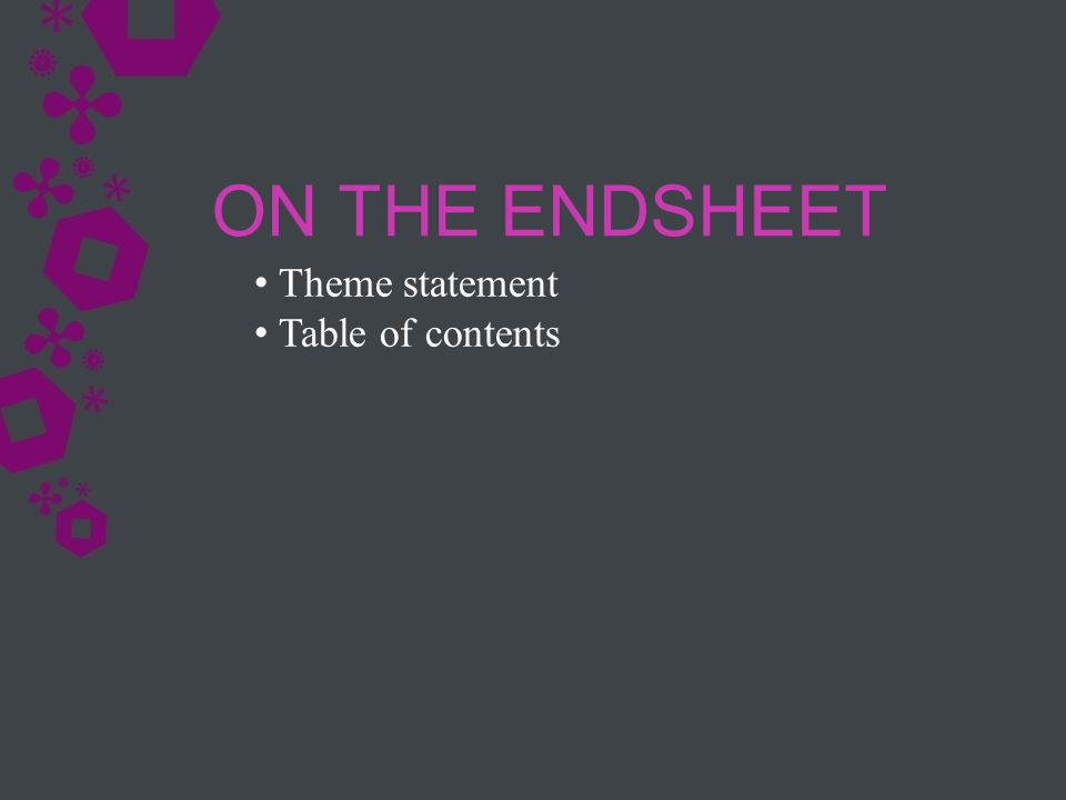 ON THE ENDSHEET Theme statement Table of contents