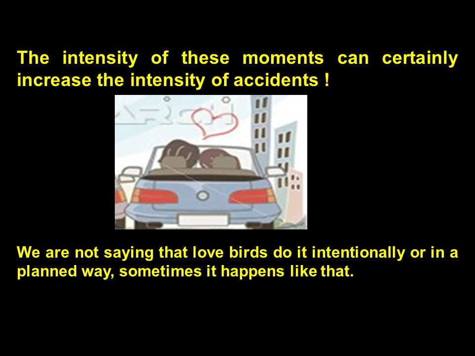 The intensity of these moments can certainly increase the intensity of accidents .