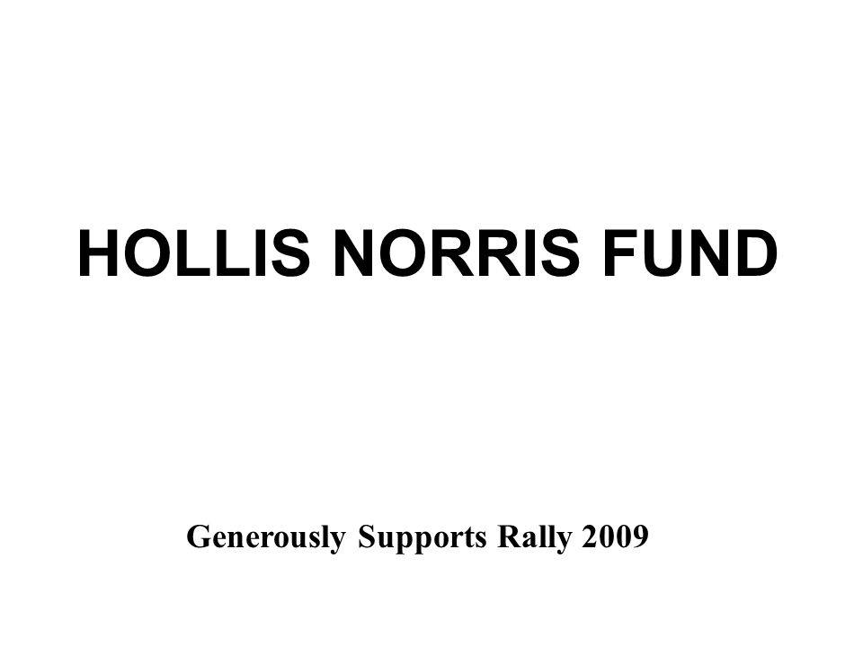 Generously Supports Rally 2009 HOLLIS NORRIS FUND