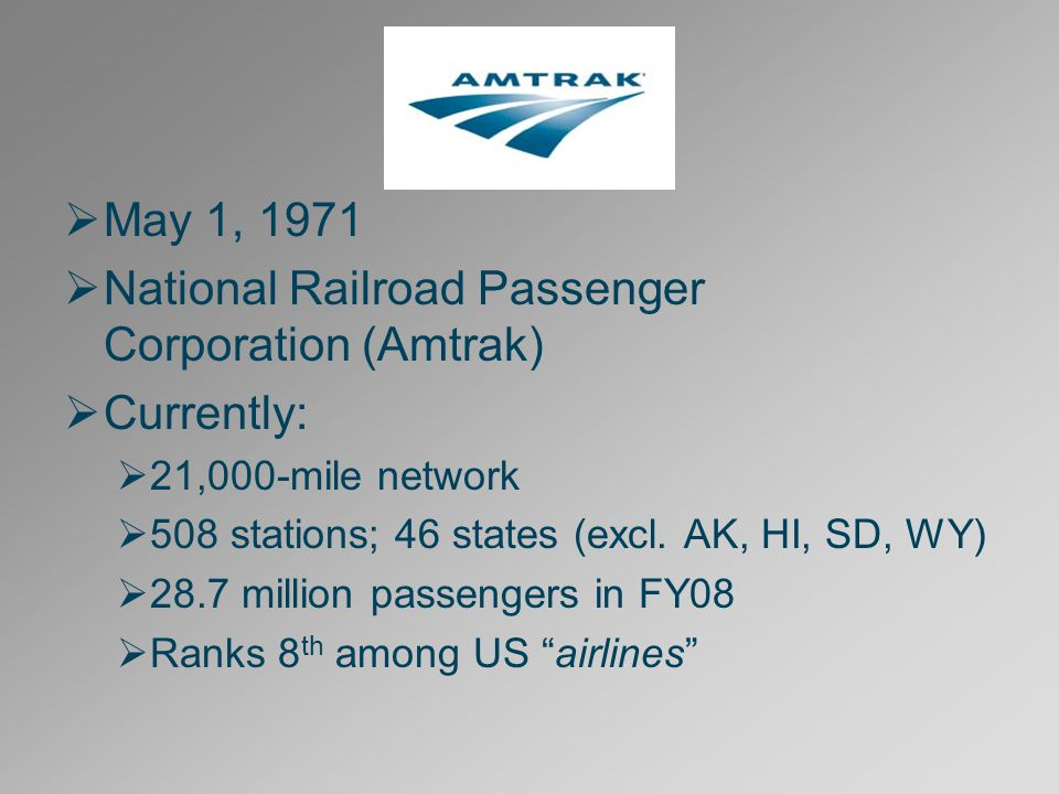  May 1, 1971  National Railroad Passenger Corporation (Amtrak)  Currently:  21,000-mile network  508 stations; 46 states (excl.