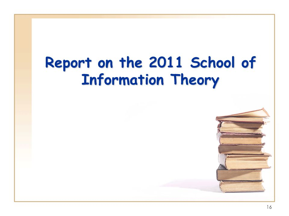 16 Report on the 2011 School of Information Theory