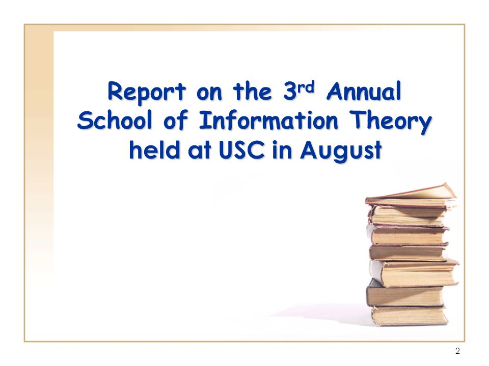 2 Report on the 3 rd Annual School of Information Theory held at USC in August