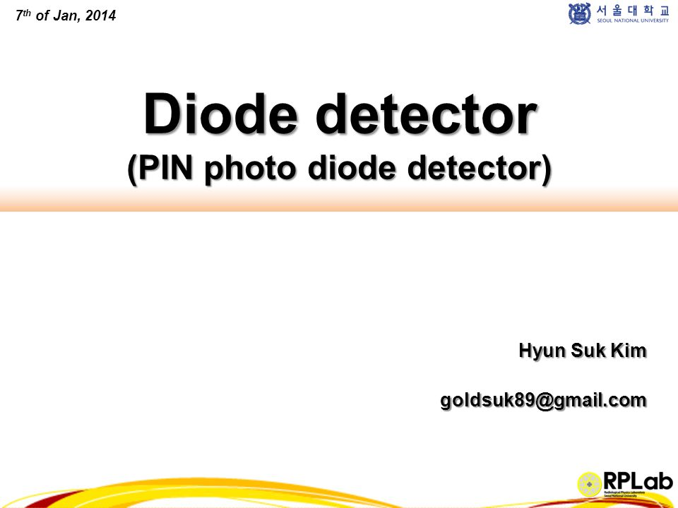 Diode detector (PIN photo diode detector) Hyun Suk Kim goldsuk89@gmail.com 7 th of Jan, 2014