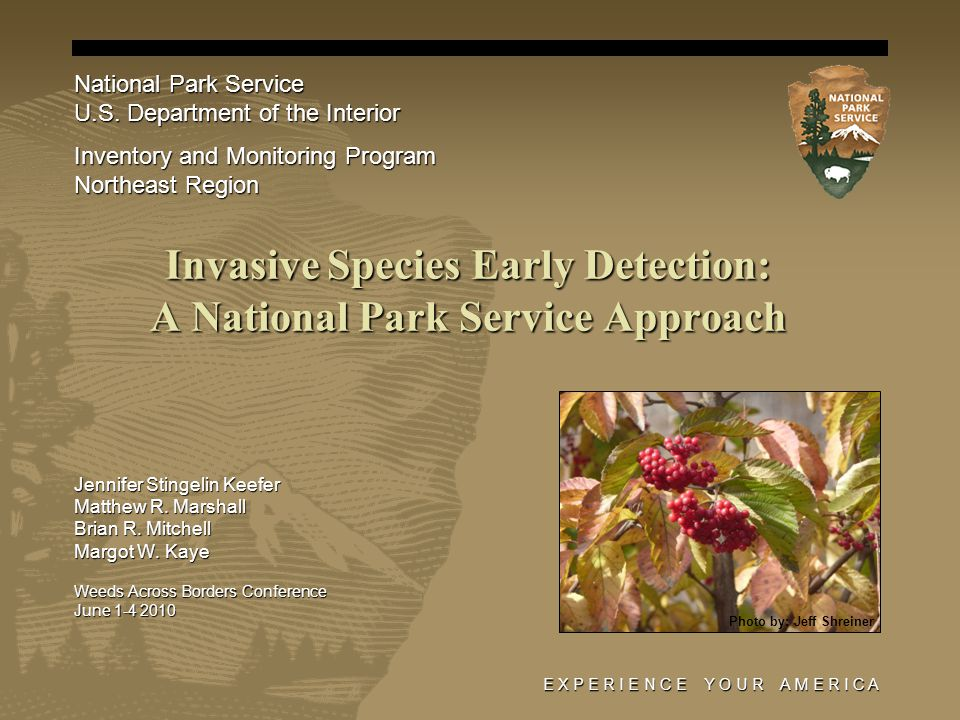 E X P E R I E N C E Y O U R A M E R I C A Invasive Species Early Detection: A National Park Service Approach Jennifer Stingelin Keefer Matthew R.