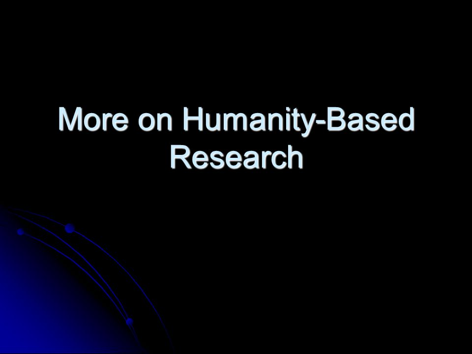 More on Humanity-Based Research