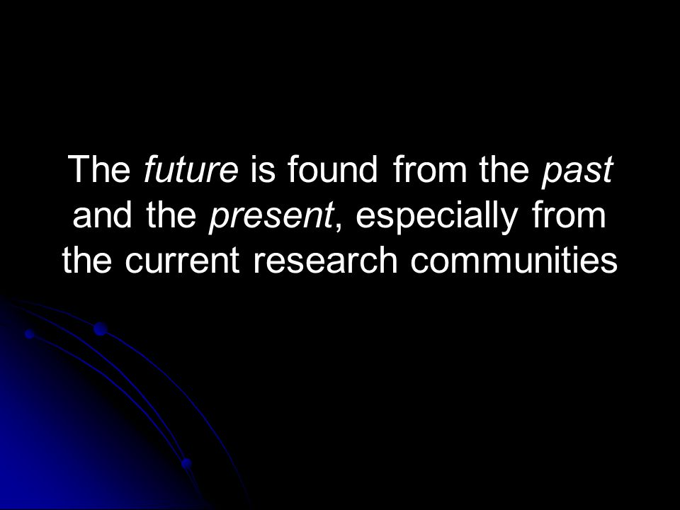 The future is found from the past and the present, especially from the current research communities