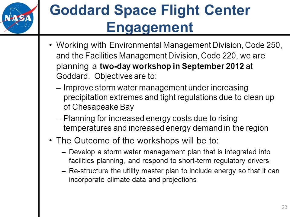 Goddard Space Flight Center Engagement Working with Environmental Management Division, Code 250, and the Facilities Management Division, Code 220, we are planning a two-day workshop in September 2012 at Goddard.