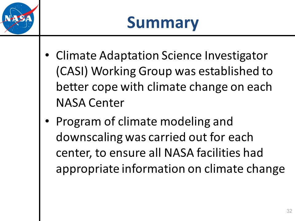 Climate Adaptation Science Investigator (CASI) Working Group was established to better cope with climate change on each NASA Center Program of climate modeling and downscaling was carried out for each center, to ensure all NASA facilities had appropriate information on climate change 32 Summary