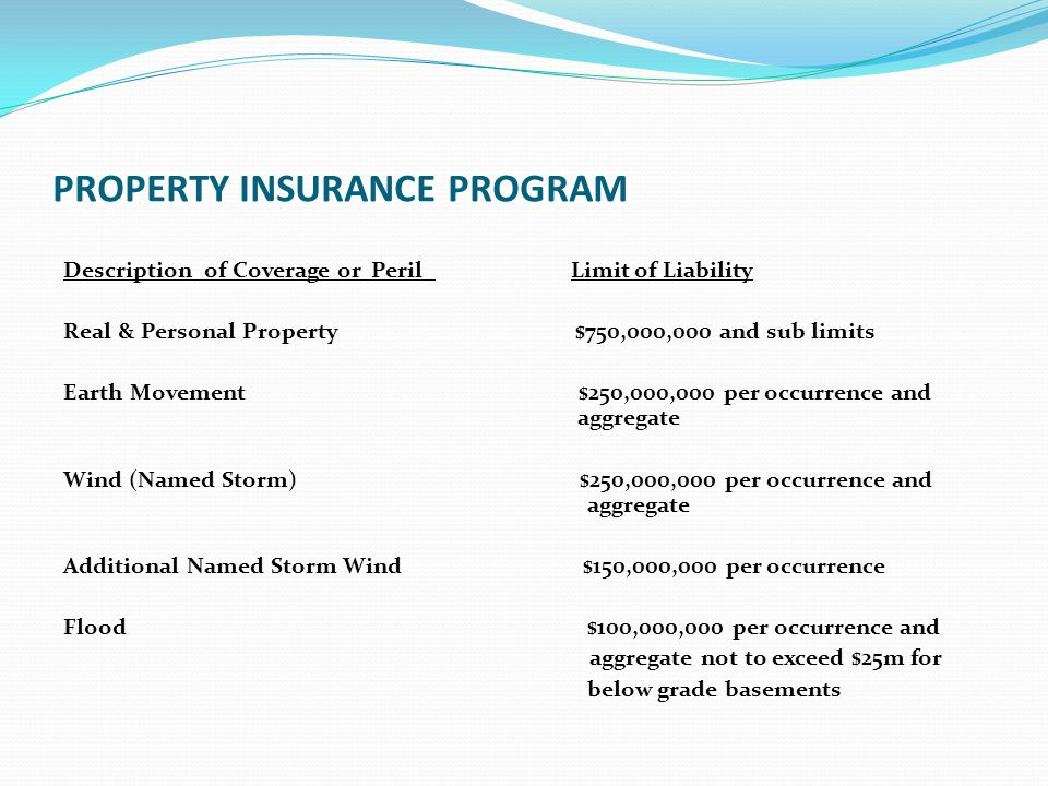 PROPERTY INSURANCE PROGRAM Description of Coverage or Peril Limit of Liability Real & Personal Property $750,000,000 and sub limits Earth Movement $25
