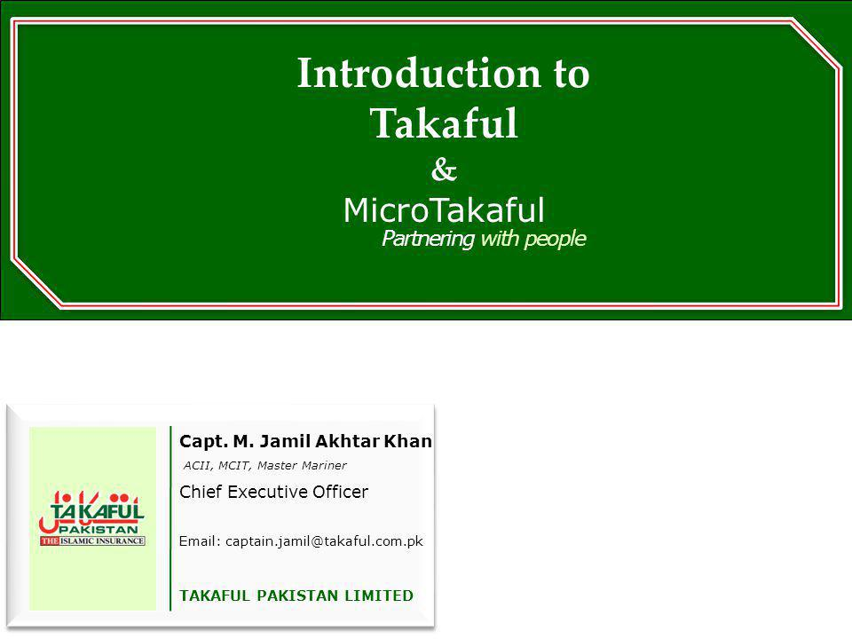 Capt. M. Jamil Akhtar Khan ACII, MCIT, Master Mariner Chief Executive Officer Email: captain.jamil@takaful.com.pk TAKAFUL PAKISTAN LIMITED Partnering