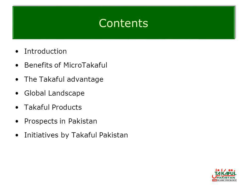 Contents Introduction Benefits of MicroTakaful The Takaful advantage Global Landscape Takaful Products Prospects in Pakistan Initiatives by Takaful Pa