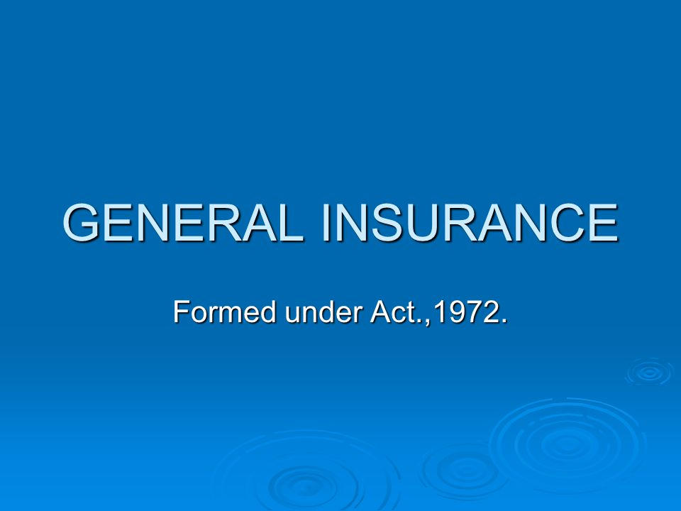 GENERAL INSURANCE Formed under Act.,1972.