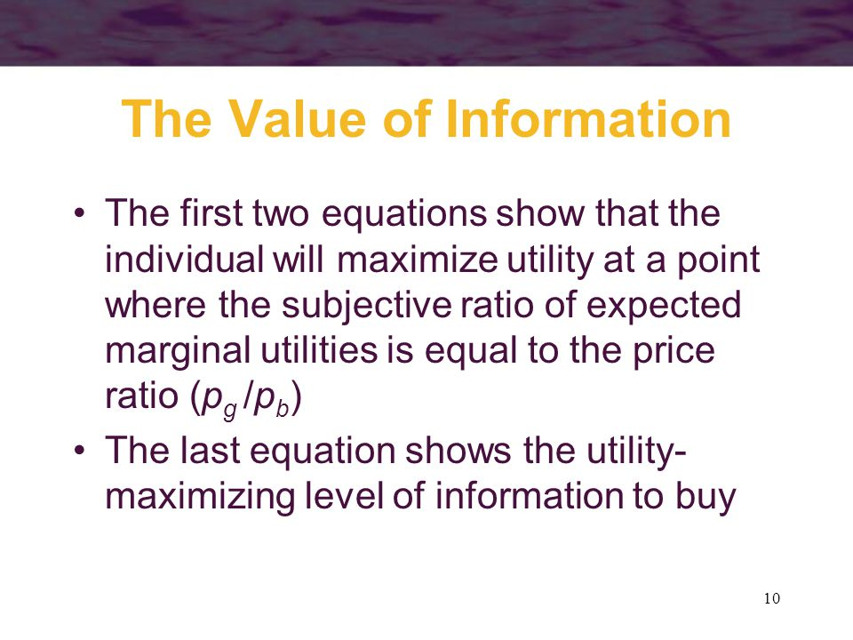 10 The Value of Information The first two equations show that the individual will maximize utility at a point where the subjective ratio of expected m