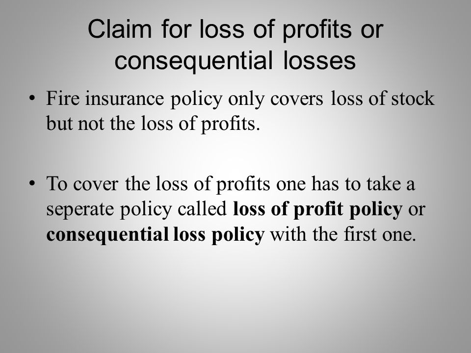 Claim for loss of profits or consequential losses Fire insurance policy only covers loss of stock but not the loss of profits.