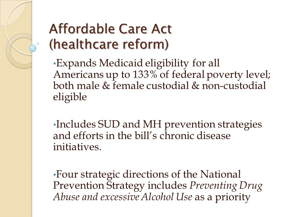 Expands Medicaid eligibility for all Americans up to 133% of federal poverty level; both male & female custodial & non-custodial eligible Includes SUD and MH prevention strategies and efforts in the bill's chronic disease initiatives.
