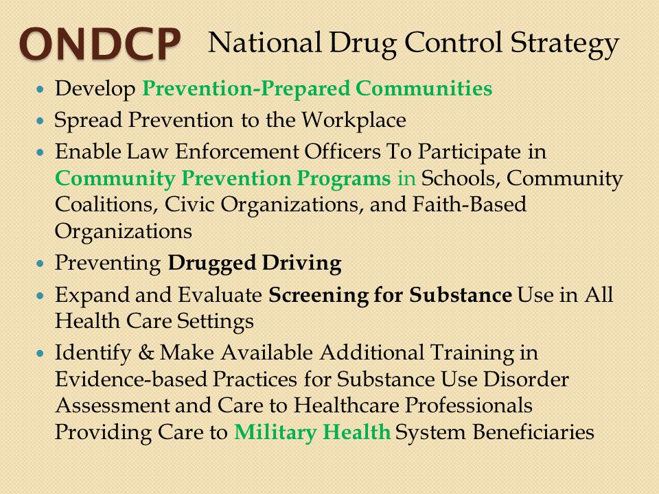 ONDCP National Drug Control Strategy Develop Prevention-Prepared Communities Spread Prevention to the Workplace Enable Law Enforcement Officers To Par