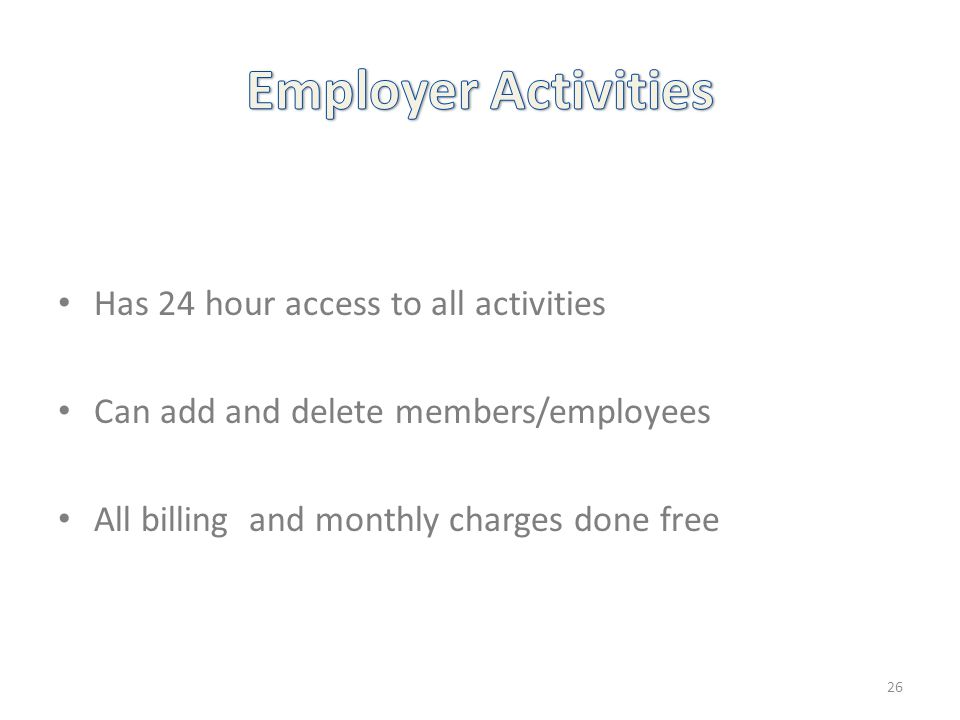 Has 24 hour access to all activities Can add and delete members/employees All billing and monthly charges done free 26