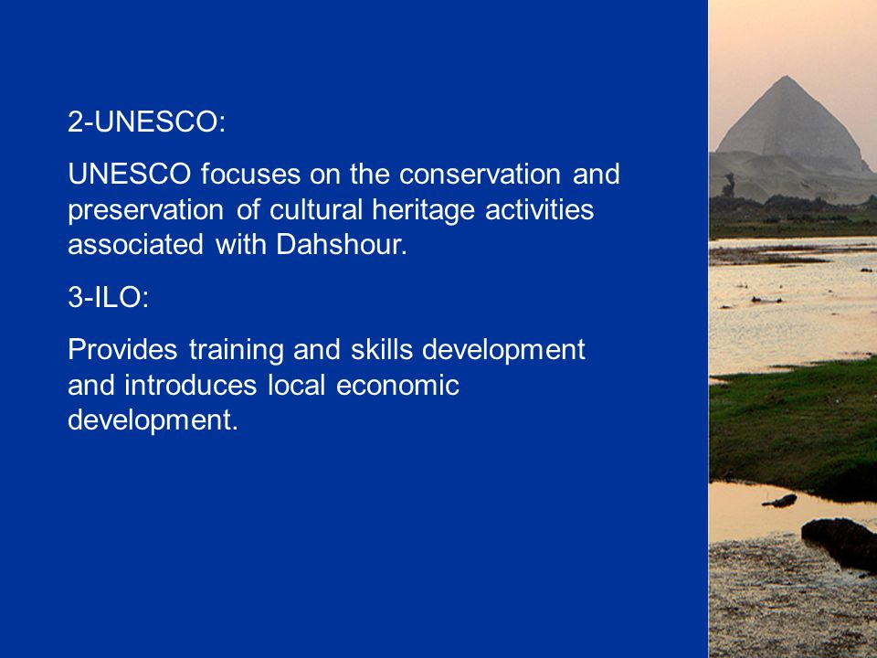 2-UNESCO: UNESCO focuses on the conservation and preservation of cultural heritage activities associated with Dahshour.