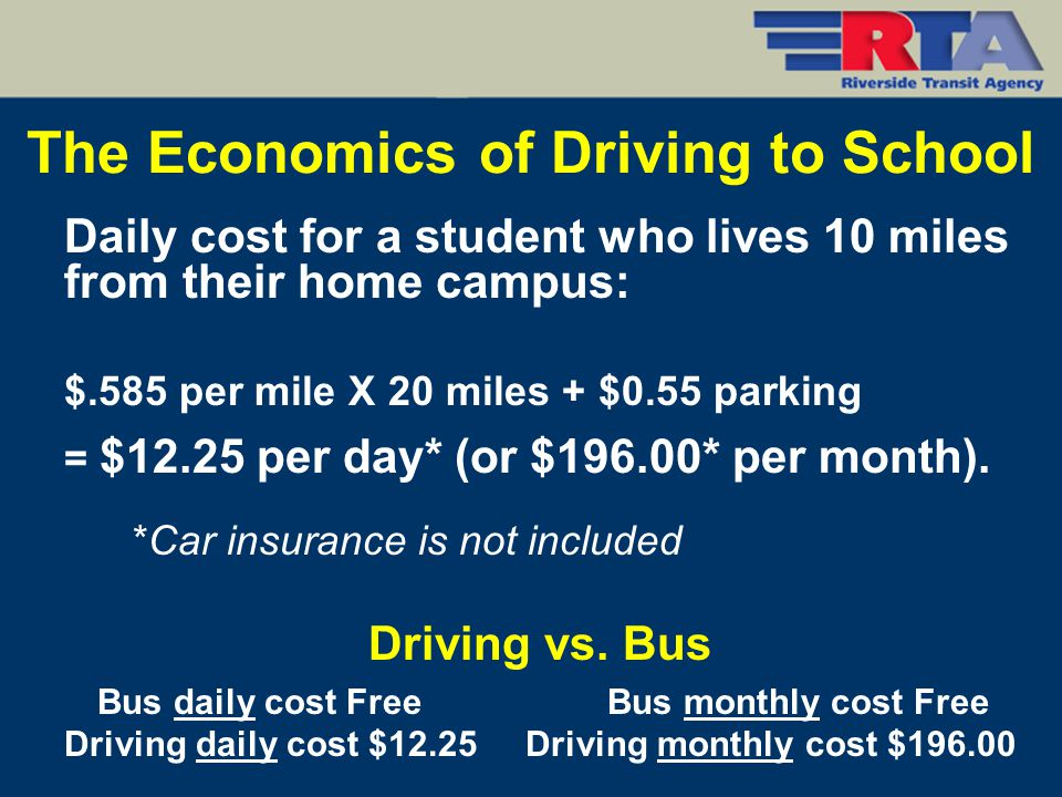 Daily cost for a student who lives 10 miles from their home campus: $.585 per mile X 20 miles + $0.55 parking = $12.25 per day* (or $196.00* per month