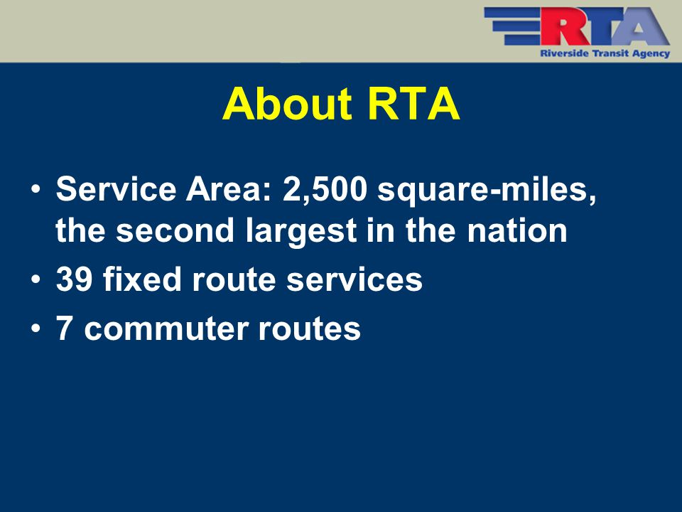 RTA's Fleet 113 Compressed Natural Gas (CNG) buses 75 Dial-A-Ride Vehicles 71 Fixed-Route Buses 10 CNG Trolleys