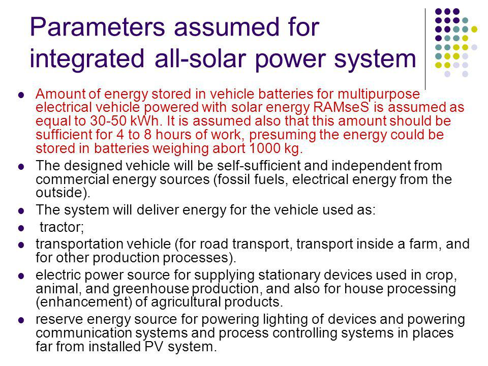 Parameters assumed for integrated all-solar power system Amount of energy stored in vehicle batteries for multipurpose electrical vehicle powered with solar energy RAMseS is assumed as equal to 30-50 kWh.