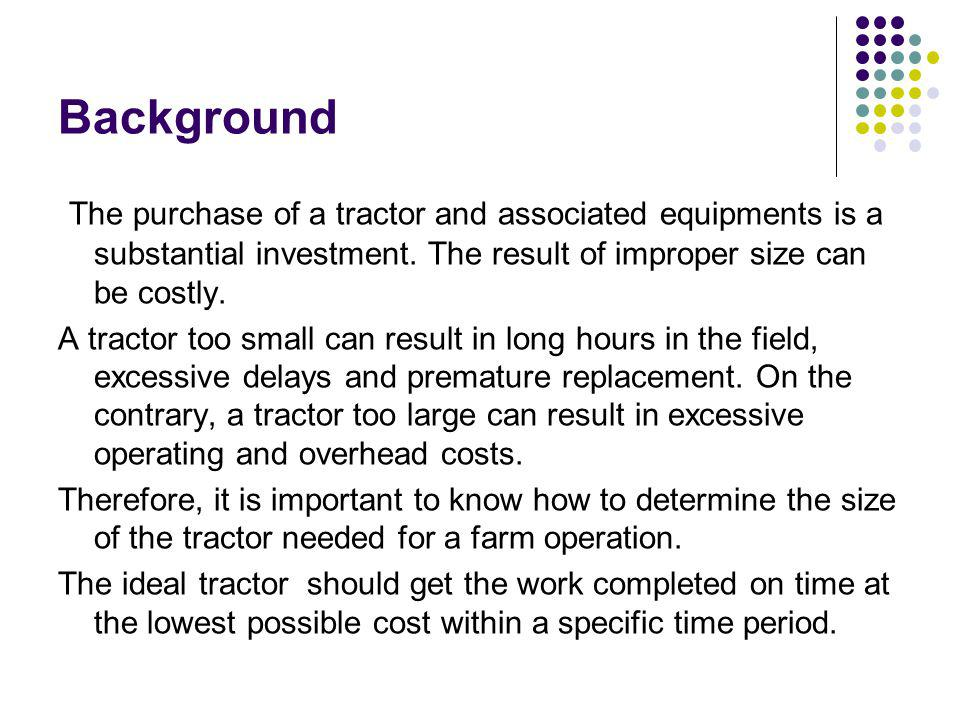 Background The purchase of a tractor and associated equipments is a substantial investment.
