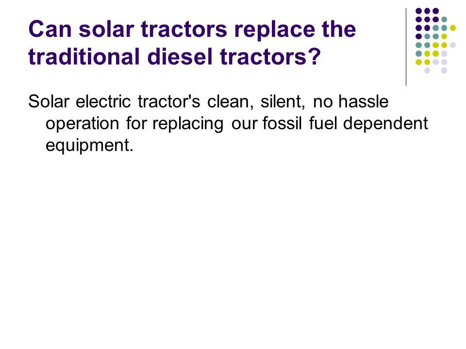 Can solar tractors replace the traditional diesel tractors.