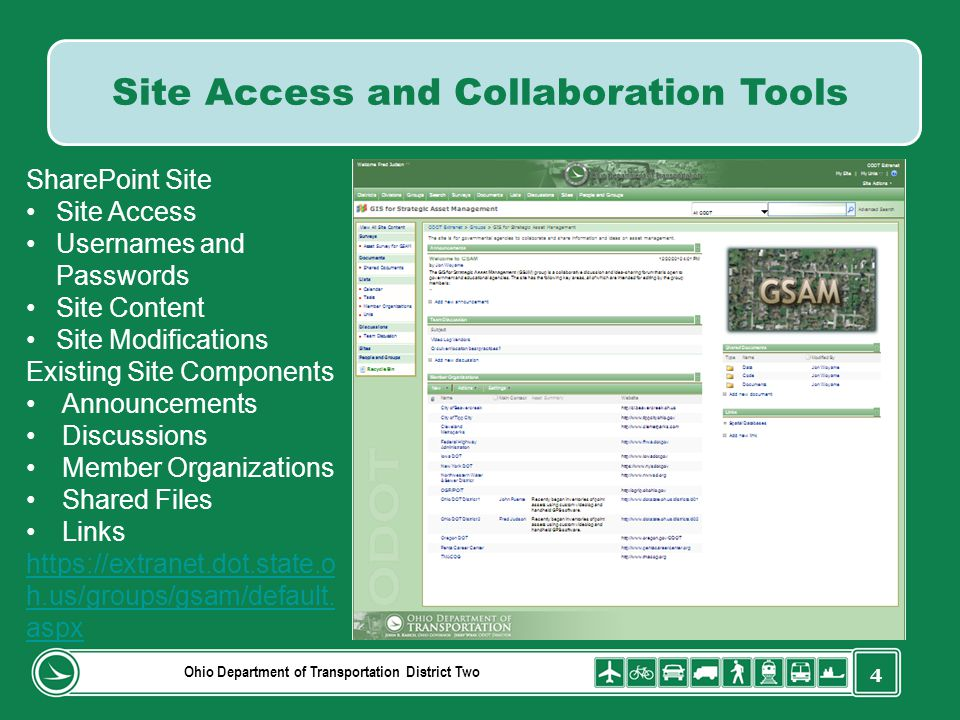 4 Ohio Department of Transportation District Two Site Access and Collaboration Tools SharePoint Site Site Access Usernames and Passwords Site Content Site Modifications Existing Site Components Announcements Discussions Member Organizations Shared Files Links https://extranet.dot.state.o h.us/groups/gsam/default.
