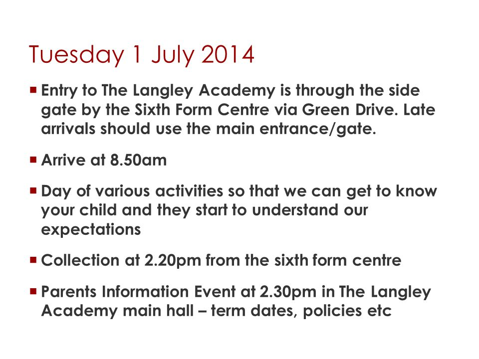 Tuesday 1 July 2014  Entry to The Langley Academy is through the side gate by the Sixth Form Centre via Green Drive.