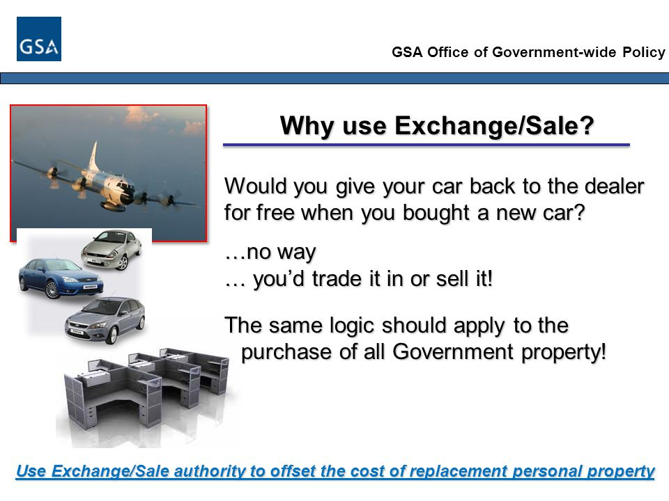 GSA Office of Government-wide Policy The Replacement Item Should Be Similar to the Item Sold or Exchanged.