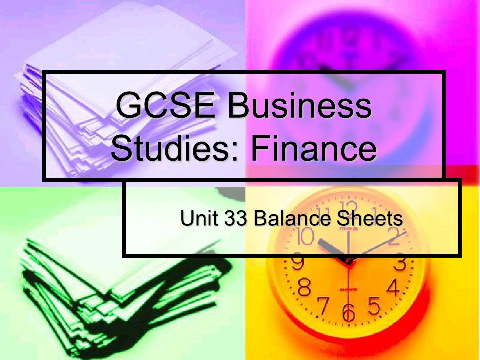 GCSE Business Studies: Finance Unit 33 Balance Sheets