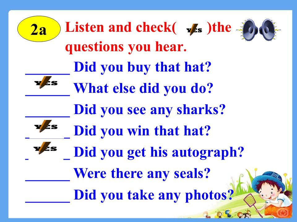1c Pair work: ask and answer 1. A: Did Tina go to the aquarium.