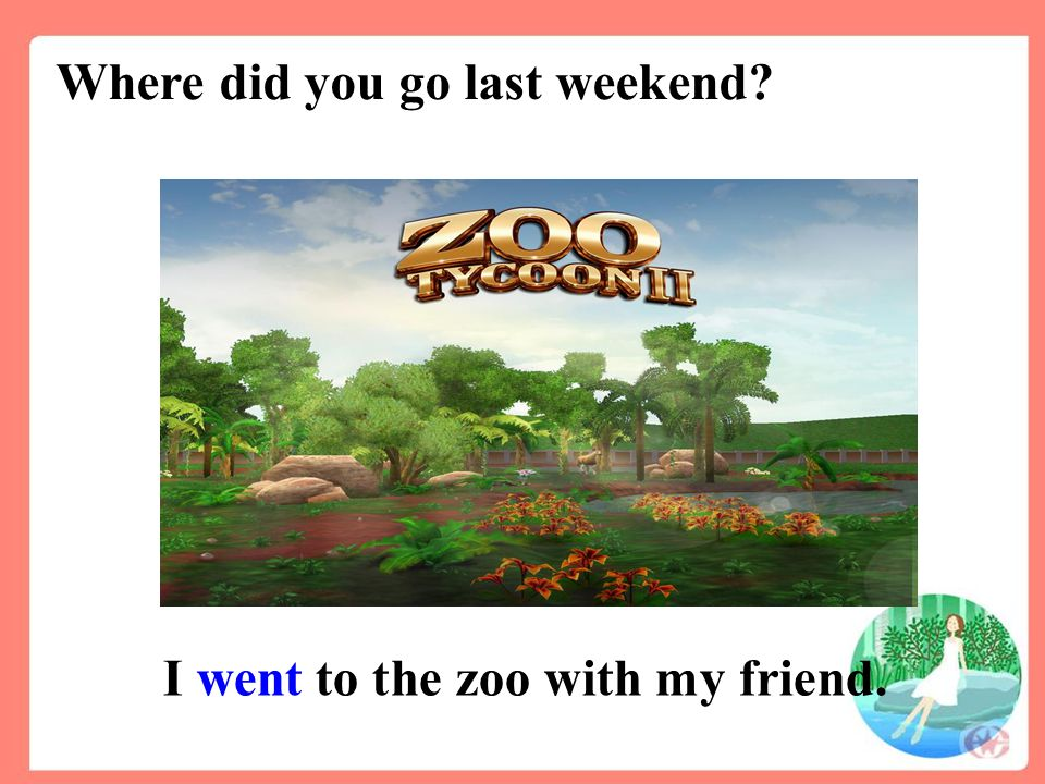 I went to the zoo with my friend. Where did you go last weekend?