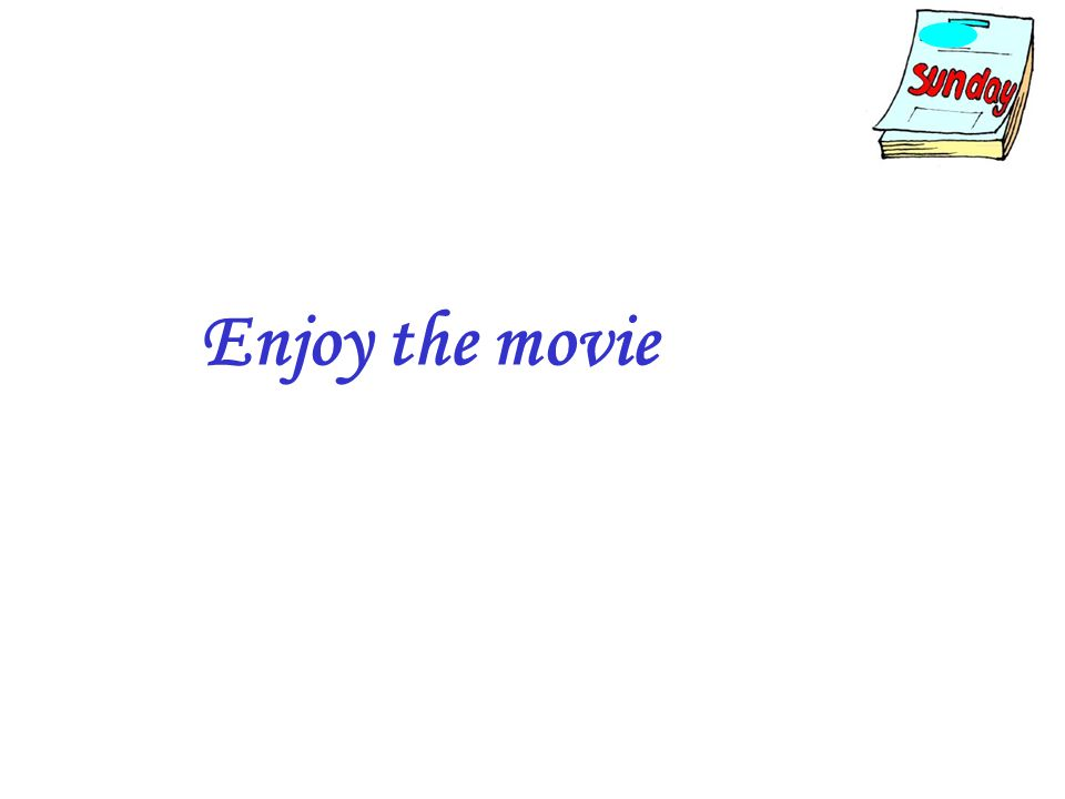 Enjoy the movie