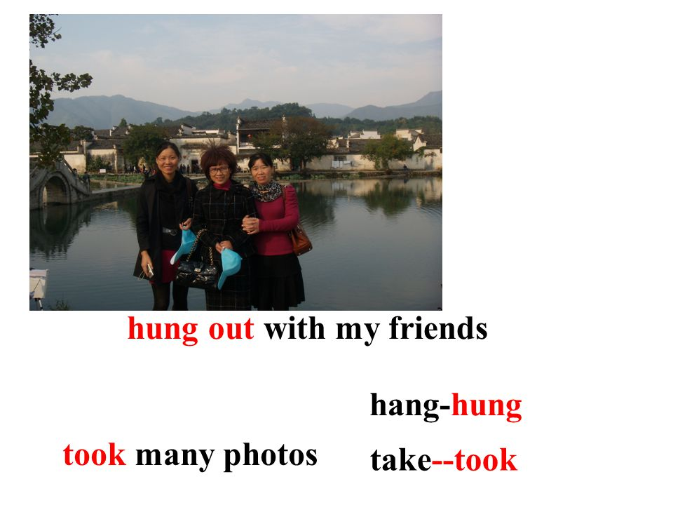 took many photos take--took hung out with my friends hang-hung