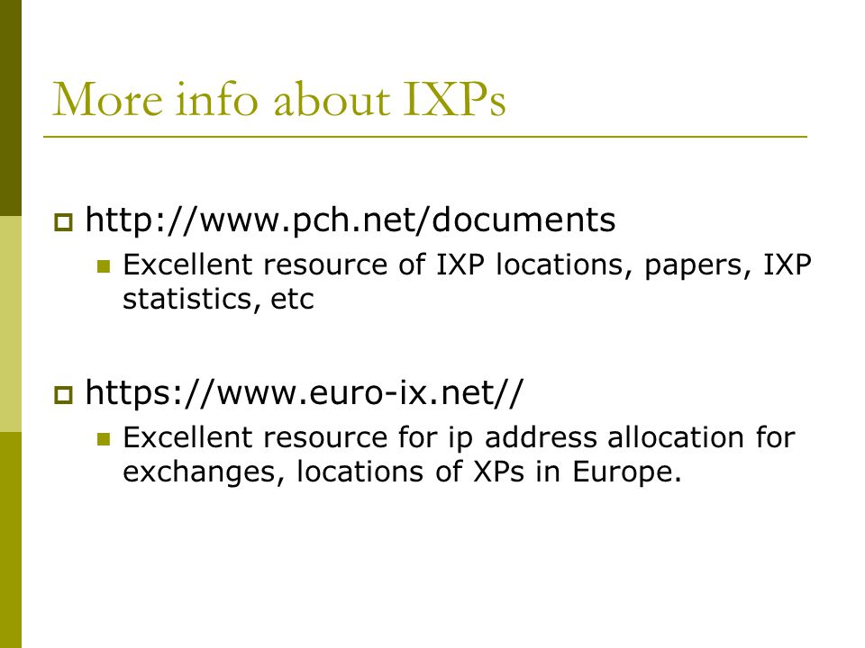 More info about IXPs  http://www.pch.net/documents Excellent resource of IXP locations, papers, IXP statistics, etc  https://www.euro-ix.net// Excel