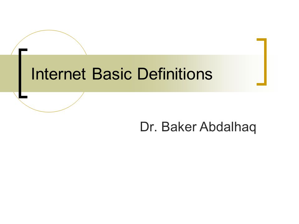 Internet Basic Definitions Dr. Baker Abdalhaq