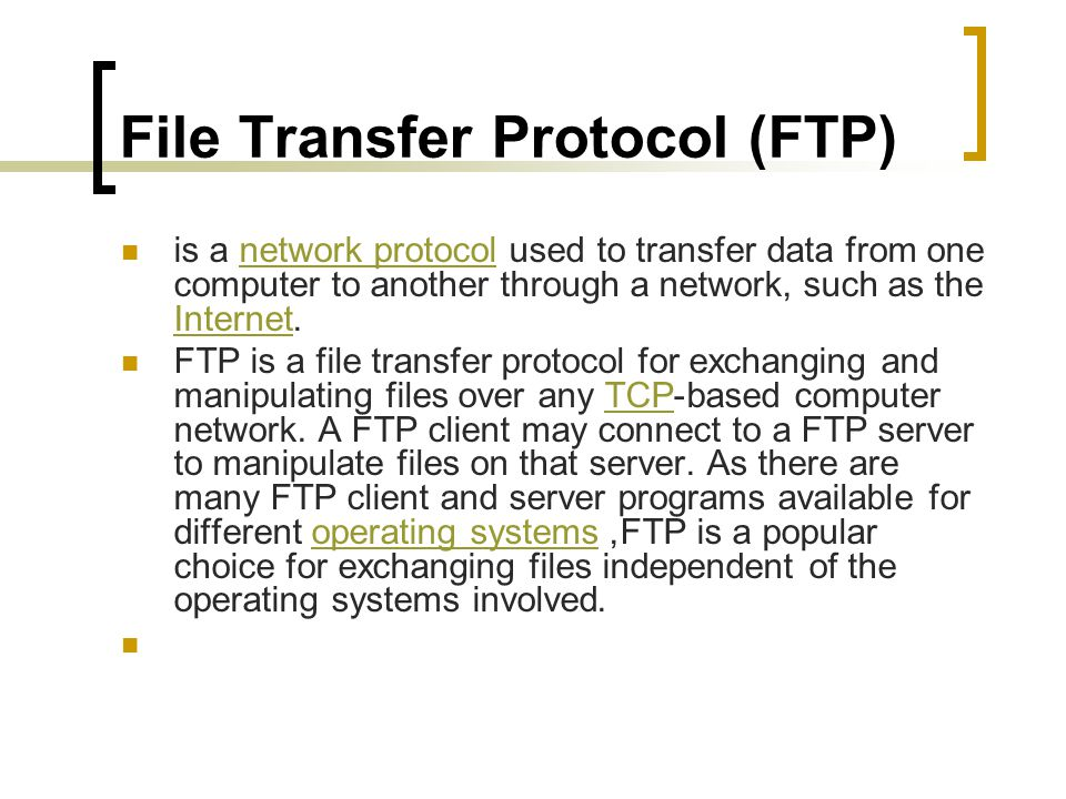 File Transfer Protocol (FTP) is a network protocol used to transfer data from one computer to another through a network, such as the Internet.network protocol Internet FTP is a file transfer protocol for exchanging and manipulating files over any TCP-based computer network.