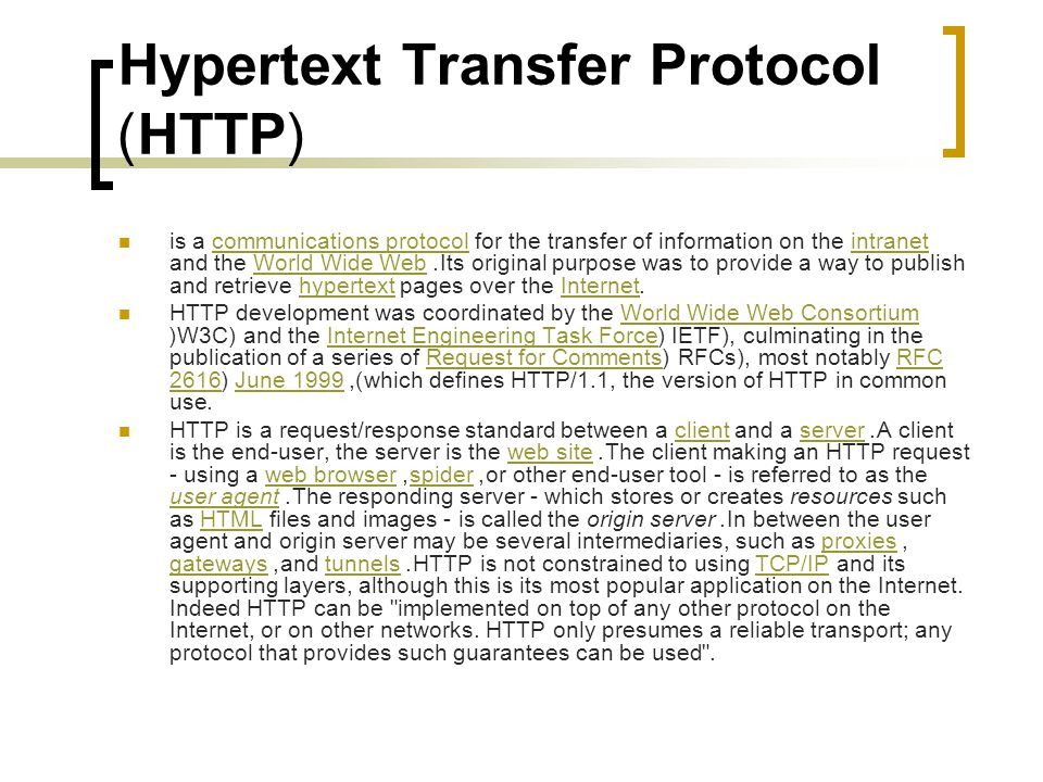 Hypertext Transfer Protocol (HTTP) is a communications protocol for the transfer of information on the intranet and the World Wide Web.
