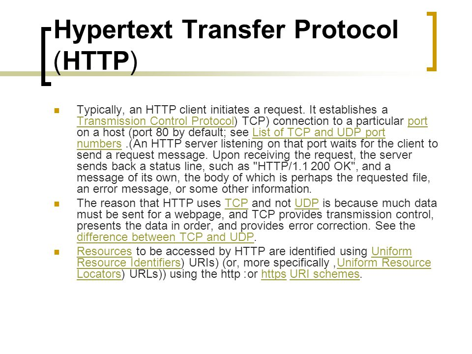 Hypertext Transfer Protocol (HTTP) Typically, an HTTP client initiates a request.
