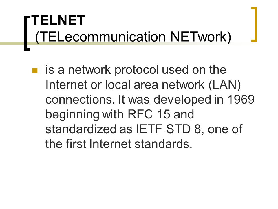 TELNET (TELecommunication NETwork) is a network protocol used on the Internet or local area network (LAN) connections.