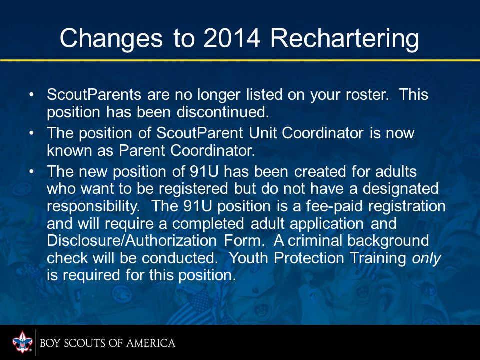 Changes to 2014 Rechartering ScoutParents are no longer listed on your roster. This position has been discontinued. The position of ScoutParent Unit C