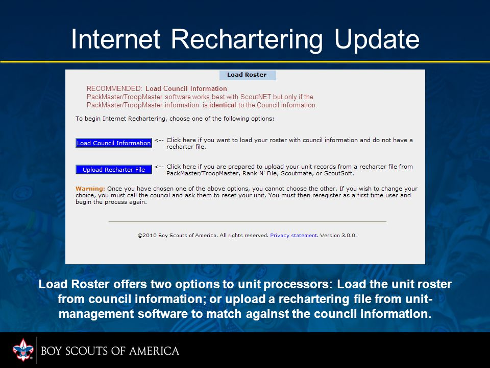 Internet Rechartering Update Load Roster offers two options to unit processors: Load the unit roster from council information; or upload a recharterin