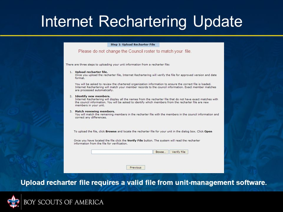 Internet Rechartering Update Upload recharter file requires a valid file from unit-management software. Please do not change the Council roster to mat