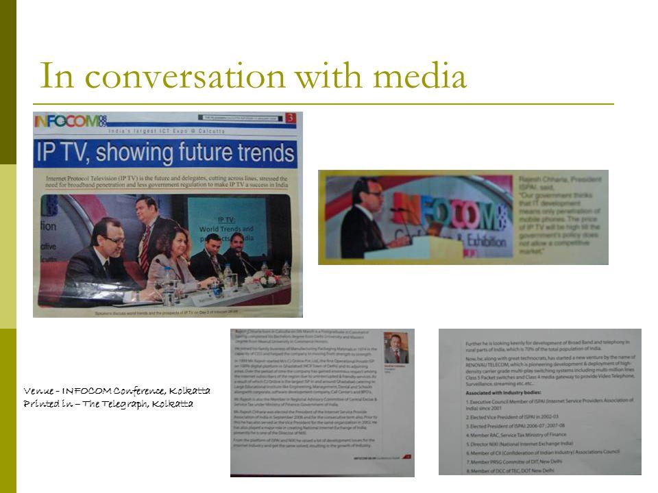 In conversation with media Venue - INFOCOM Conference, Kolkatta Printed in – The Telegraph, Kolkatta