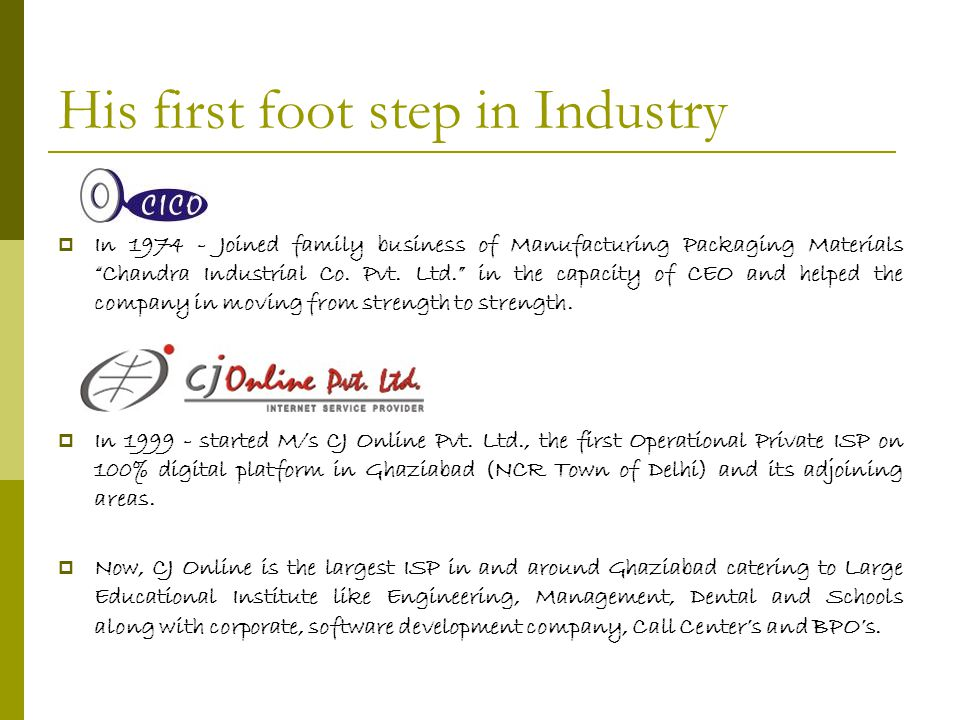 His first foot step in Industry  In 1974 - Joined family business of Manufacturing Packaging Materials Chandra Industrial Co.
